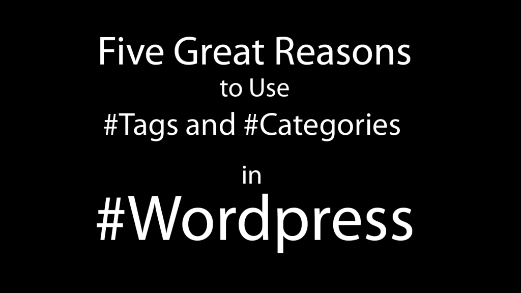 Five Great Reasons to Use #Tags and #Categories in #WordPress